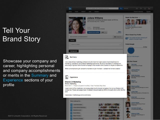 ©2013 LinkedIn Corporation. All Rights Reserved. Tell Your Brand Story Showcase your company and career, highlighting pers...