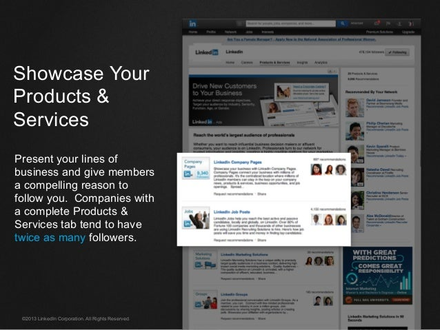 ©2013 LinkedIn Corporation. All Rights Reserved. Showcase Your Products & Services Present your lines of business and give...