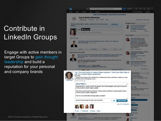 ©2013 LinkedIn Corporation. All Rights Reserved. Contribute in LinkedIn Groups Engage with active members in target Groups...
