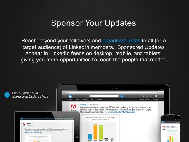 Sponsor Your Updates Reach beyond your followers and broadcast posts to all (or a target audience) of LinkedIn members. Sp...