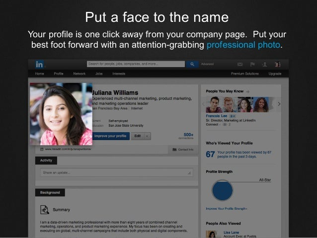Put a face to the name Your profile is one click away from your company page. Put your best foot forward with an attention...