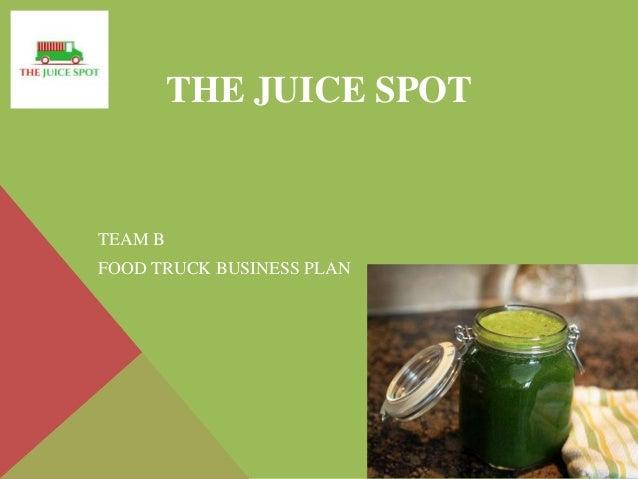 THE JUICE SPOT TEAM B FOOD TRUCK BUSINESS PLAN