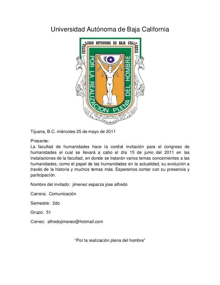 Universidad Autónoma de Baja CaliforniaTijuana, B.C. miércoles 25 de mayo de 2011Presente:La facultad de humanidades hace ...