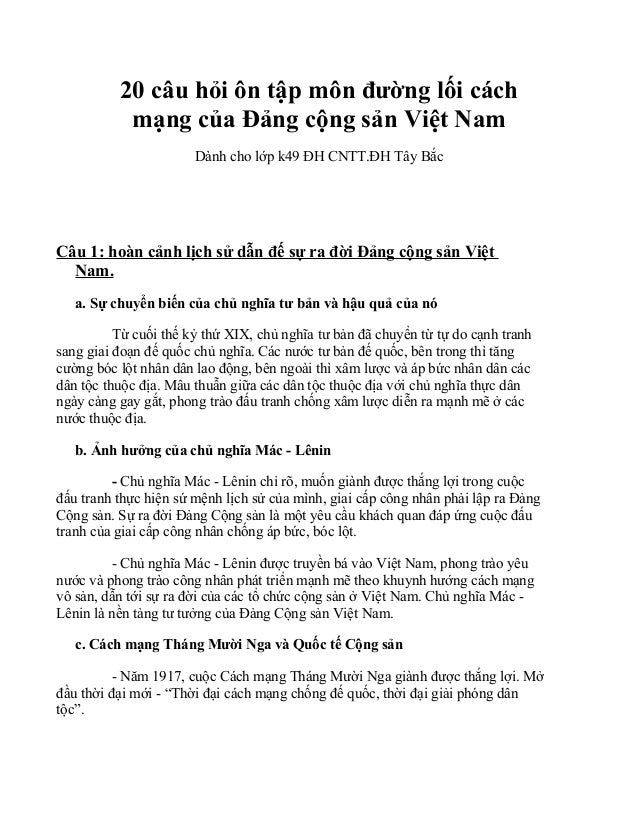 20 câu hỏi ôn tập môn đường lối cách mạng của Đảng cộng sản Việt Nam Dành cho lớp k49 ĐH CNTT.ĐH Tây Bắc Câu 1: hoàn cảnh ...