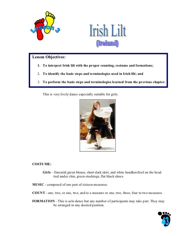 Lesson Objectives:   1. To interpret Irish lilt with the proper counting, costume and formations;   2. To identify the bas...