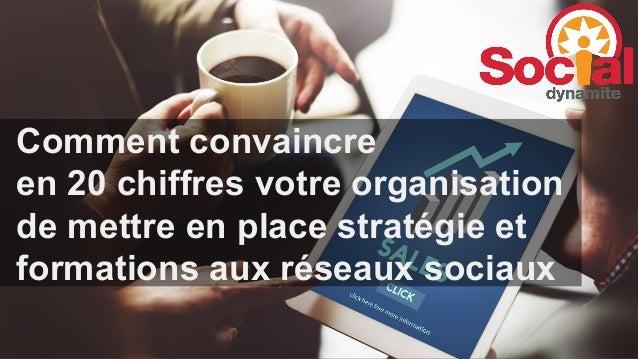 Le social sellingComment convaincre en 20 chiffres votre organisation de mettre en place stratégie et formations aux résea...