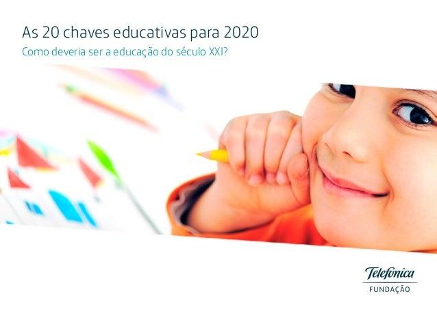 As 20 chaves educativas para 2020 Como deveria ser a educação do século XXI?