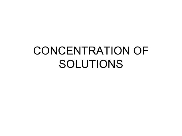 CONCENTRATION OFSOLUTIONS