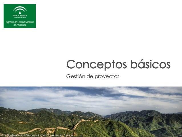 Conceptos básicos                                                          Gestión de proyectosFoto The Great Wall of Chin...