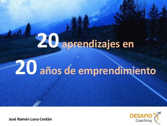 José Ramón Luna Cerdán 20aprendizajes en 20años de emprendimiento