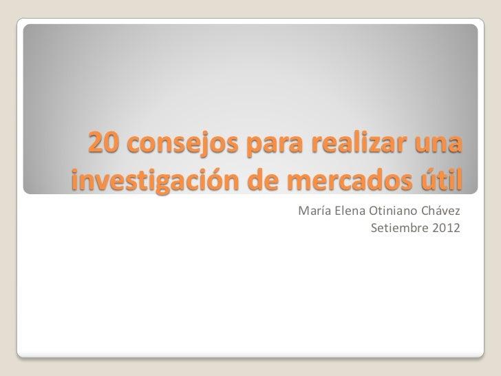 20 consejos para realizar unainvestigación de mercados útil                 María Elena Otiniano Chávez                   ...