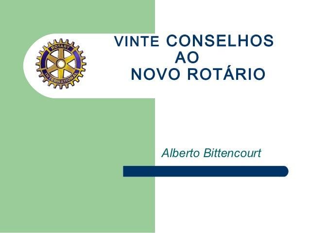 VINTE CONSELHOS     AO NOVO ROTÁRIO    Alberto Bittencourt