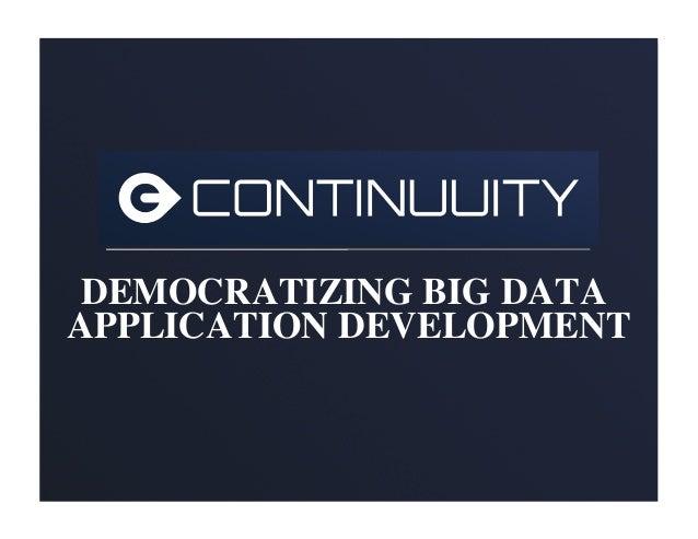 DEMOCRATIZING BIG DATAAPPLICATION DEVELOPMENT