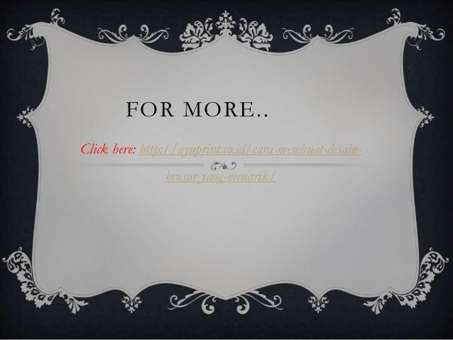FOR MORE.. Click here: http://ayuprint.co.id/cara-membuat-desain- brosur-yang-menarik/