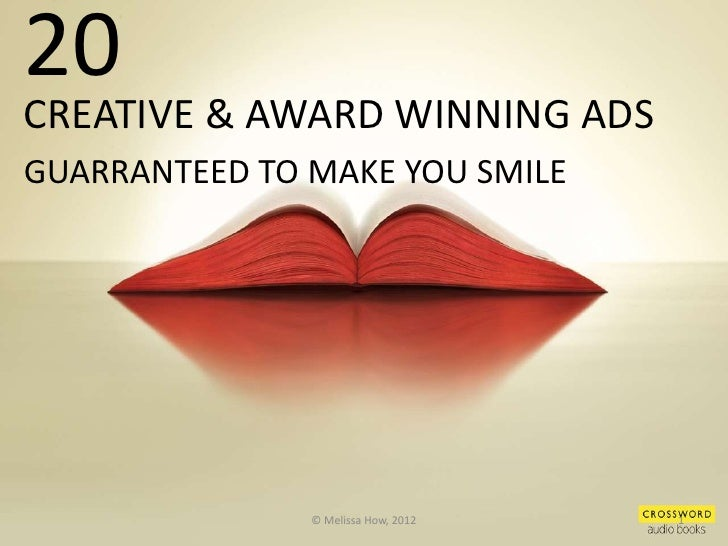 20CREATIVE & AWARD WINNING ADSGUARRANTEED TO MAKE YOU SMILE               © Melissa How, 2012   1