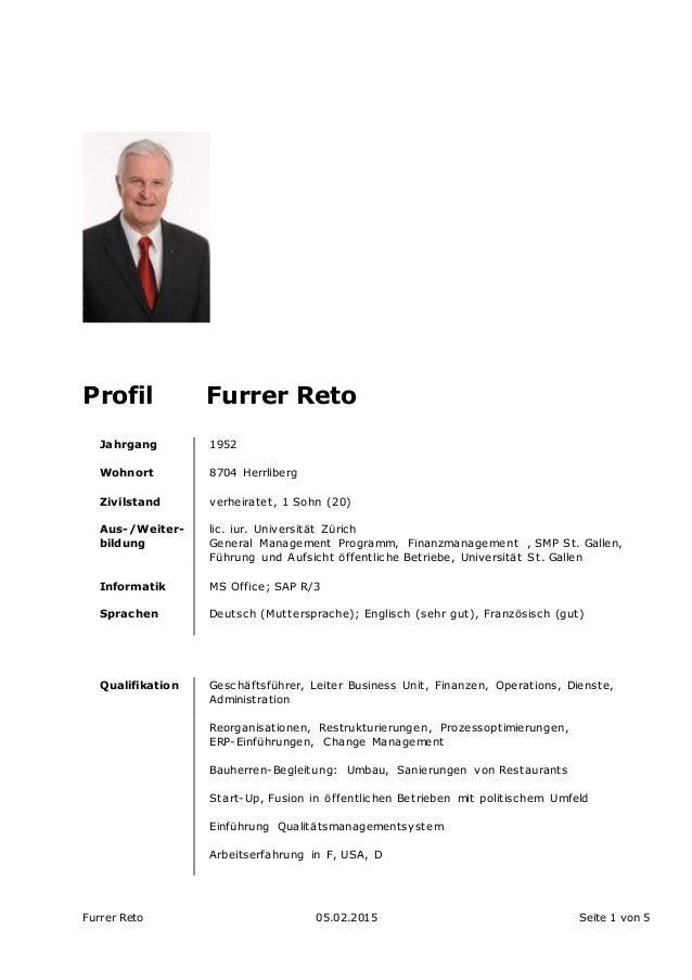 Furrer Reto 05.02.2015 Seite 1 von 5 Profil Furrer Reto Jahrgang 1952 Wohnort Zivilstand 8704 Herrliberg verheiratet, 1 So...