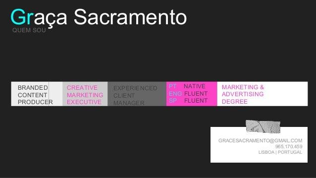 Graça SacramentoQUEM SOU GRACESACRAMENTO@GMAIL.COM 965.170.459 LISBOA | PORTUGAL BRANDED CONTENT PRODUCER CREATIVE MARKETI...