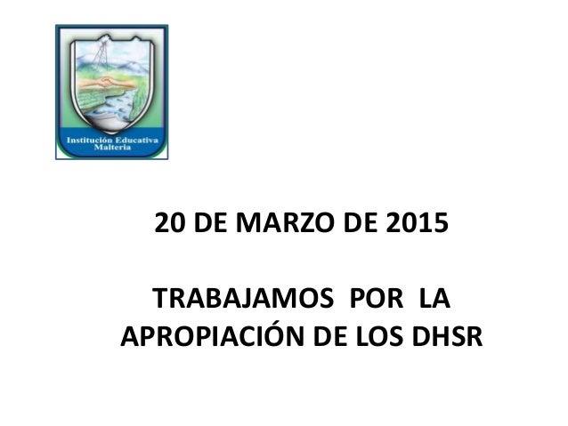 20 DE MARZO DE 2015 TRABAJAMOS POR LA APROPIACIÓN DE LOS DHSR