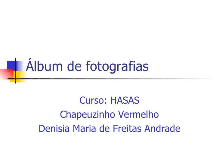 Álbum de fotografias Curso: HASAS Chapeuzinho Vermelho Denisia Maria de Freitas Andrade