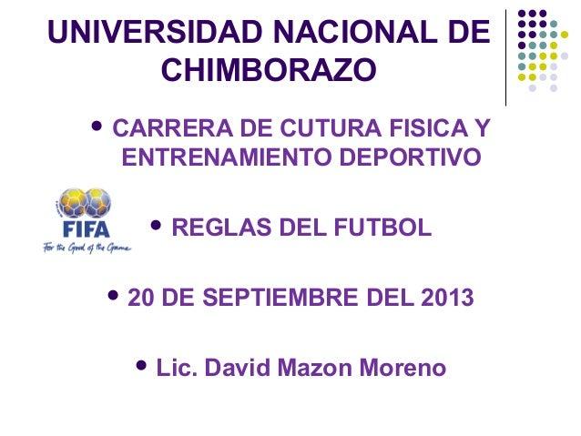 UNIVERSIDAD NACIONAL DE CHIMBORAZO  CARRERA DE CUTURA FISICA Y ENTRENAMIENTO DEPORTIVO  REGLAS DEL FUTBOL  20 DE SEPTIE...