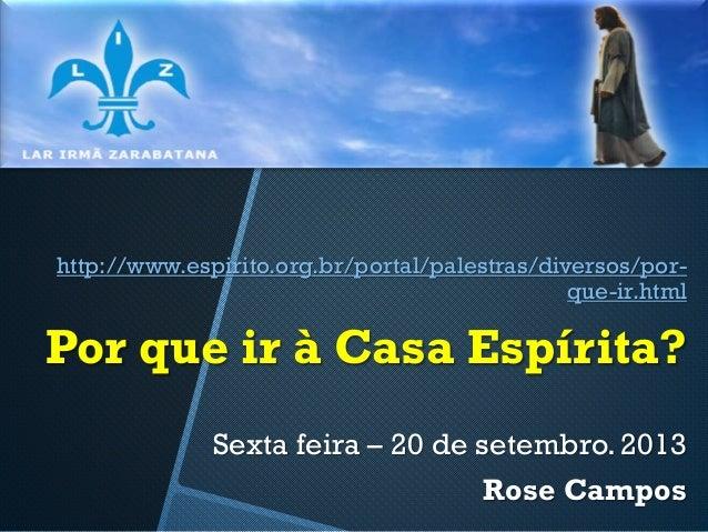 http://www.espirito.org.br/portal/palestras/diversos/porque-ir.html  Por que ir à Casa Espírita? Sexta feira – 20 de setem...