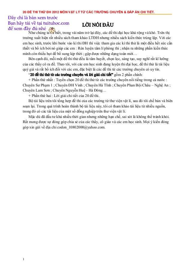 20 ĐỀ THI THỬ ĐH 2012 MÔN VẬT LÝ TỪ CÁC TRƯỜNG CHUYÊN & ĐÁP ÁN CHI TIẾT. 1 LỜI NÓI ĐẦU Như chúng ta đã biết, trong vài năm...
