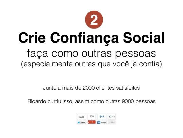 Crie Confiança Social faça como outras pessoas (especialmente outras que você já confia) Junte a mais de 2000 clientes satis...