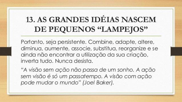 """13. AS GRANDES IDÉIAS NASCEM DE PEQUENOS """"LAMPEJOS"""" Portanto, seja persistente. Combine, adapte, altere, diminua, aumente,..."""