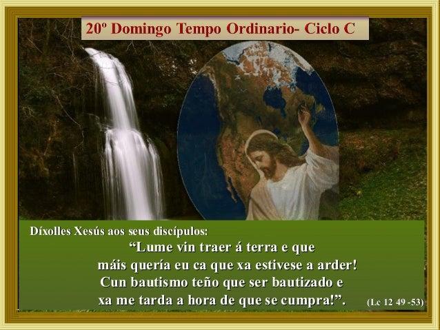 """Díxolles Xesús aos seus discípulos:Díxolles Xesús aos seus discípulos: """"""""Lume vin traer á terra e queLume vin traer á terr..."""