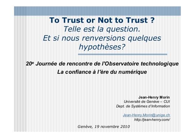 Genève, 19 novembre 2010 20e Journée de rencontre de l'Observatoire technologique La confiance à l'ère du numérique Jean-H...