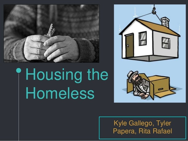 Housing the Homeless Kyle Gallego, Tyler Papera, Rita Rafael