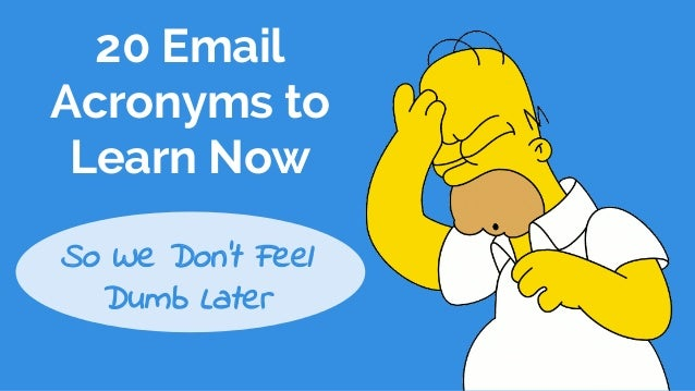 20 Email Acronyms to Learn Now So We Don't Feel Dumb Later