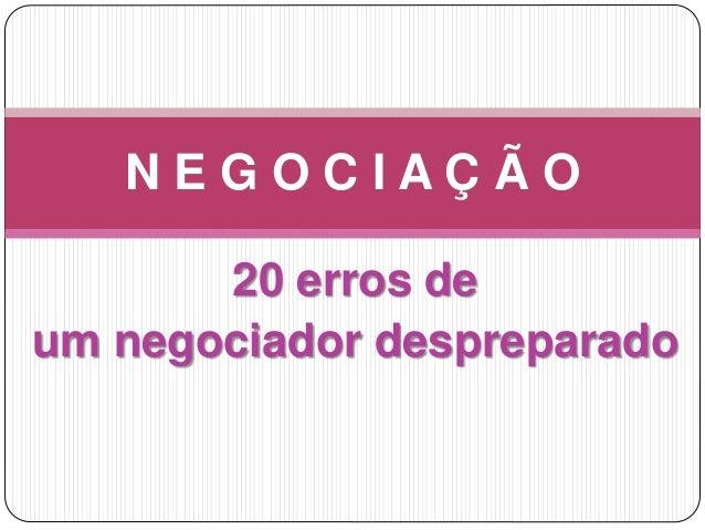 20 erros de um negociador despreparado N E G O C I A Ç Ã O