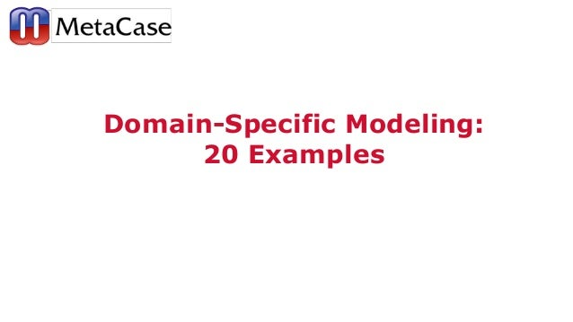 Domain-Specific Modeling: 20 Examples