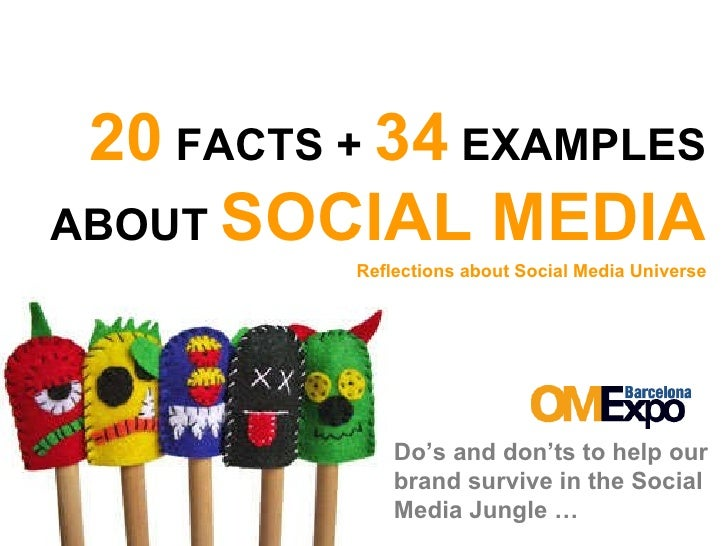 20  FACTS +  34  EXAMPLES ABOUT  SOCIAL MEDIA Reflections about Social Media Universe Do's and don'ts to help our brand su...