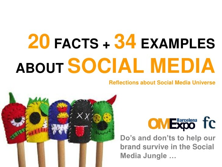 20 FACTS + 34 EXAMPLES ABOUT SOCIAL MEDIA           Reflections about Social Media Universe                   Do's and don...