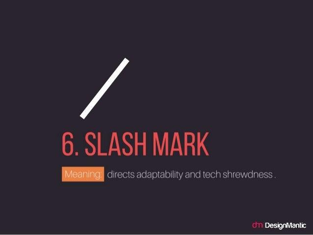 SLASH MARK: directs adaptability and tech shrewdness .