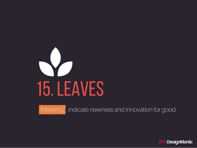 Leaves: indicate newness and innovation for good.
