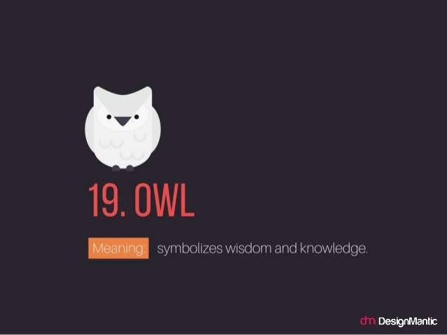 Owl: symbolizes wisdom and knowledge.