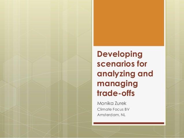 Developingscenarios foranalyzing andmanagingtrade-offsMonika ZurekClimate Focus BVAmsterdam, NL