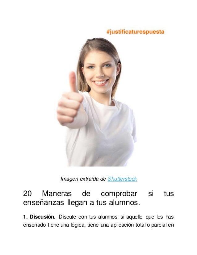 Imagen extraída de Shutterstock 20 Maneras de comprobar si tus enseñanzas llegan a tus alumnos. 1. Discusión. Discute con ...