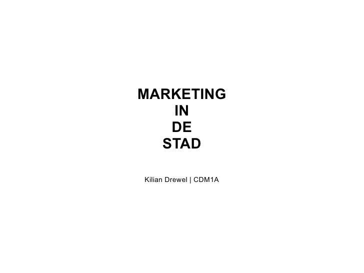 MARKETING IN DE STAD Kilian Drewel | CDM1A