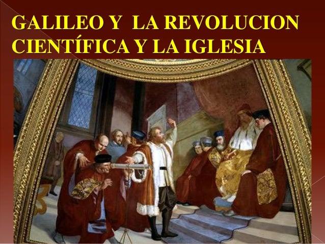 GALILEO Y LA REVOLUCION CIENTÍFICA Y LA IGLESIA