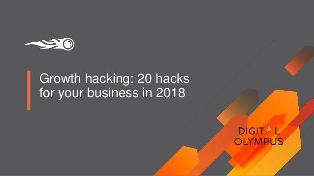 Growth hacking: 20 hacks for your business in 2018