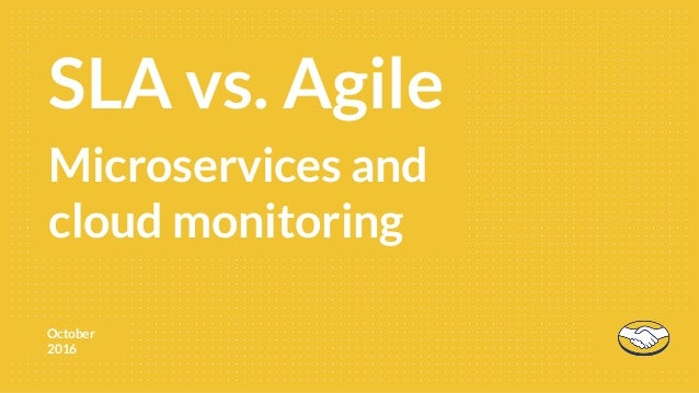 October 2016 First 90SLA vs. Agile Microservices and cloud monitoring