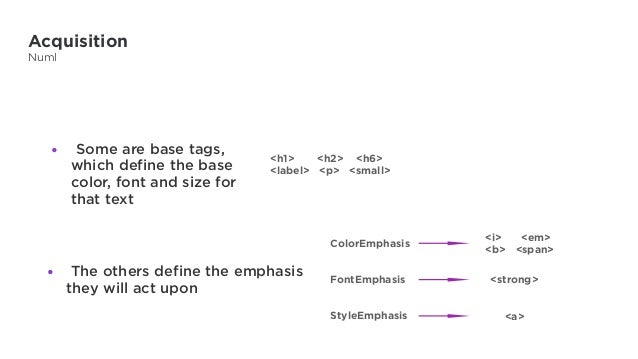 Acquisition Numl • Some are base tags, which define the base color, font and size for that text • The others define the em...