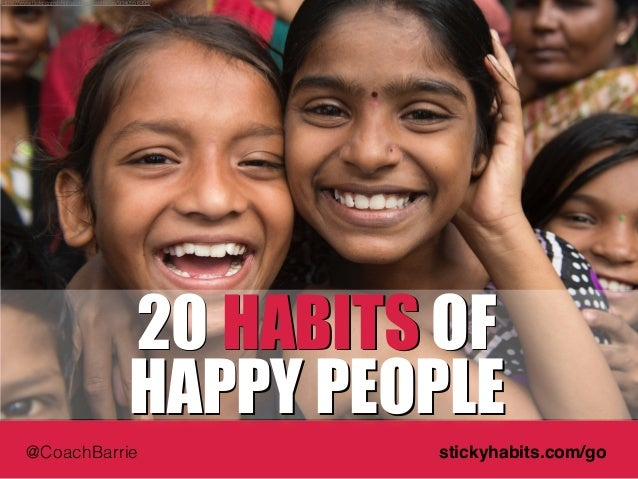https://www.flickr.com/photos/photosightfaces/9140556495/  20  HABITS OF  HAPPY PEOPLE  @CoachBarrie stickyhabits.com/go
