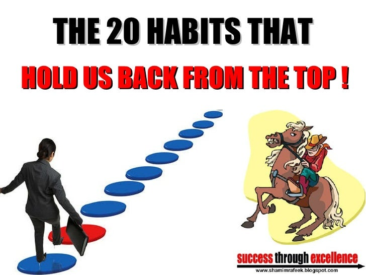 THE 20 HABITS THAT HOLD US   BACK FROM THE TOP !