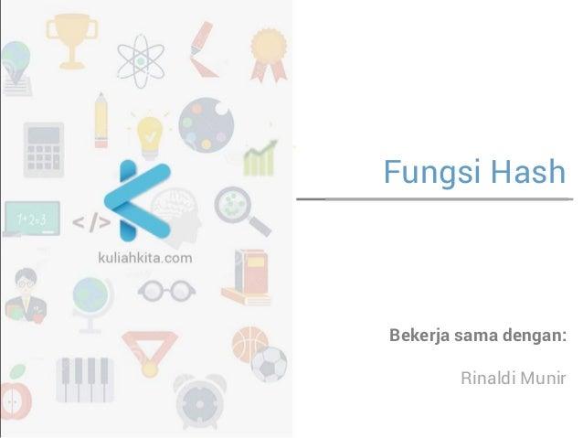 Fungsi Hash  Bekerja sama dengan:  Rinaldi Munir