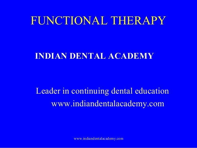 FUNCTIONAL THERAPY INDIAN DENTAL ACADEMY  Leader in continuing dental education www.indiandentalacademy.com  www.indianden...